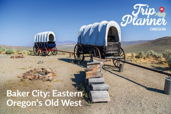 Baker City Oregon Trip Planner