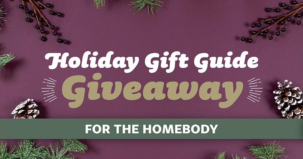 Holiday Gift Giveaway — For the Homebody